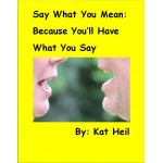 Say What You Mean:  Because You'll Have What You Say